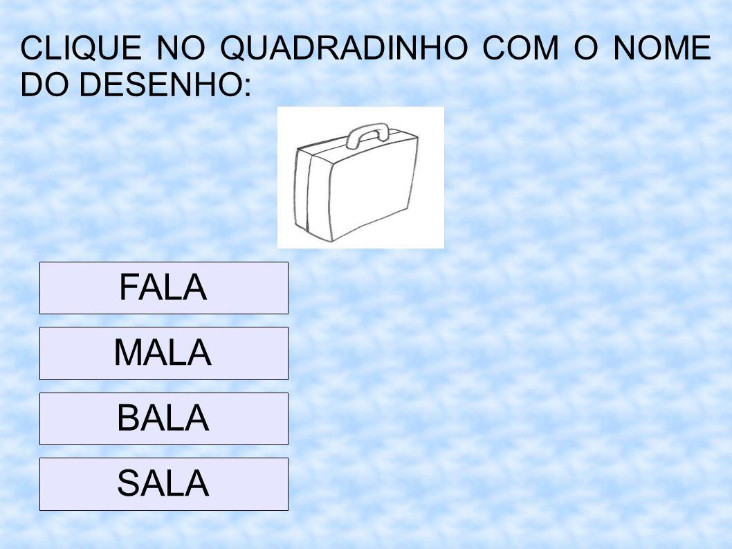CLIQUE NO QUADRADINHO COM O NOME DO DESENHO: MALA FALA BALA SALA