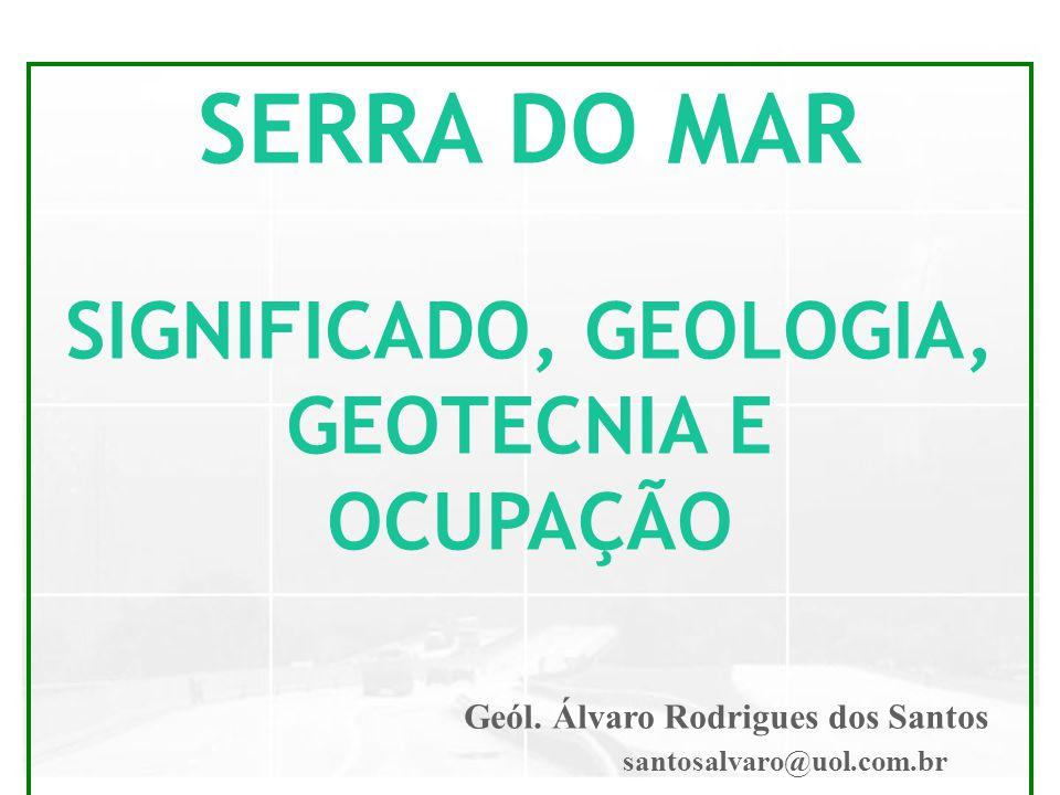 SERRA DO MAR SIGNIFICADO, GEOLOGIA, GEOTECNIA E OCUPAÇÃO Geól. Álvaro Rodrigues dos Santos santosalvaro@uol.com.br