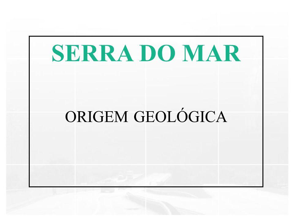 SERRA DO MAR ORIGEM GEOLÓGICA
