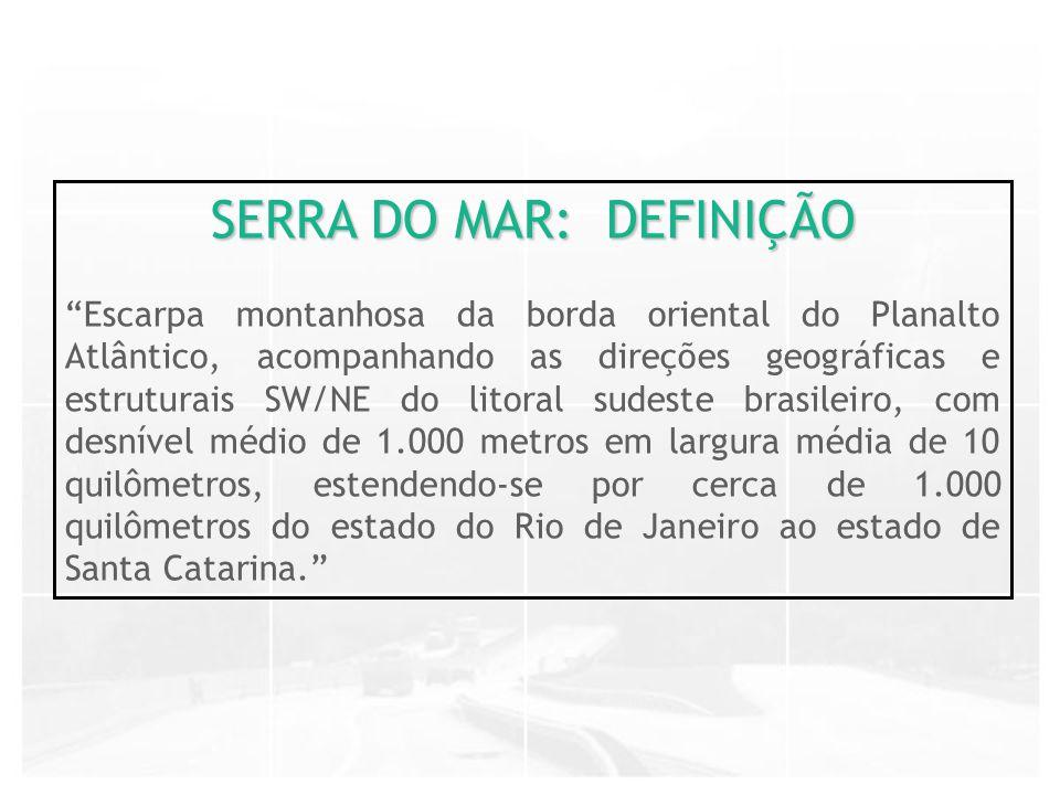 A atual escarpa da Serra do Mar é resultado da erosão regressiva de uma Proto-Serra do Mar resultante da reativação paleocênica (65 milhões de anos) da Falha de Santos, então a cerca de 50 quilômetros a leste da atual linha de litoral.