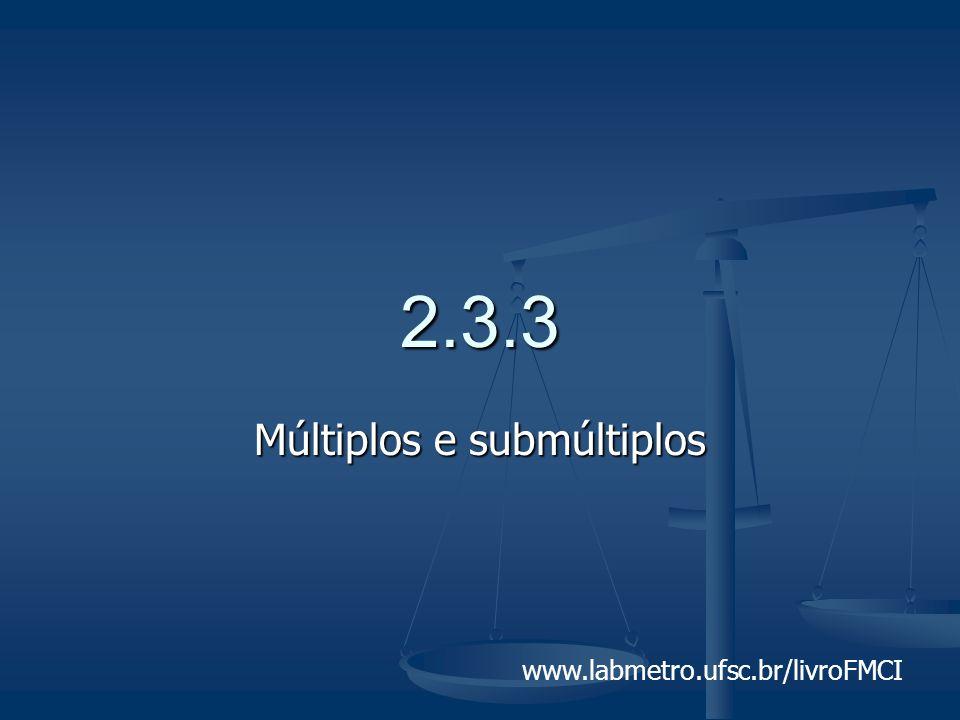 www.labmetro.ufsc.br/livroFMCI 2.3.3 Múltiplos e submúltiplos