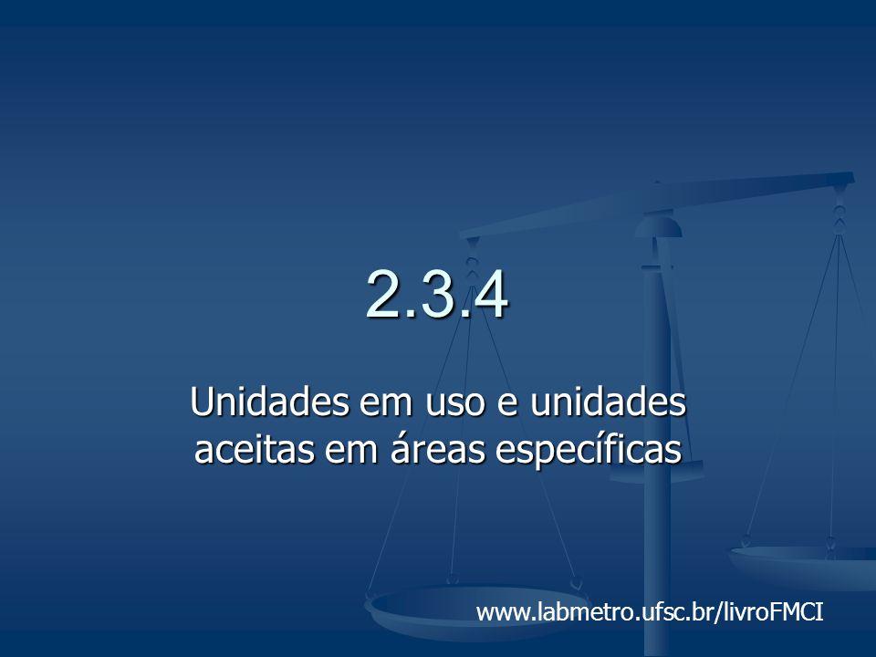 www.labmetro.ufsc.br/livroFMCI 2.3.4 Unidades em uso e unidades aceitas em áreas específicas