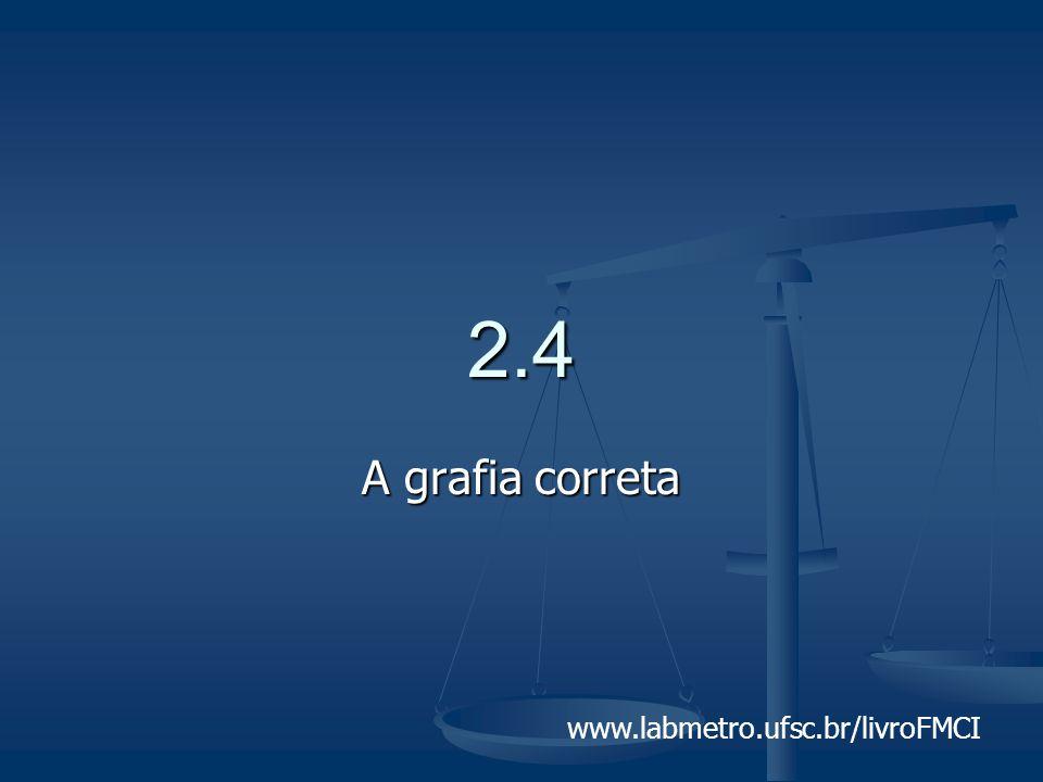 www.labmetro.ufsc.br/livroFMCI 2.4 A grafia correta