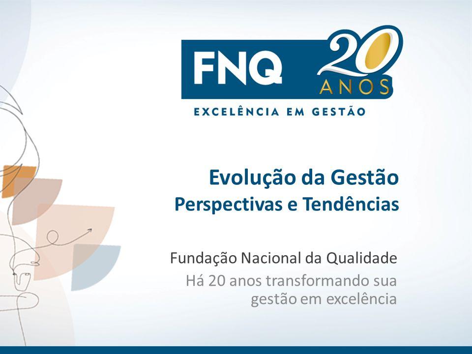 Evolução da Gestão Perspectivas e Tendências Fundação Nacional da Qualidade Há 20 anos transformando sua gestão em excelência