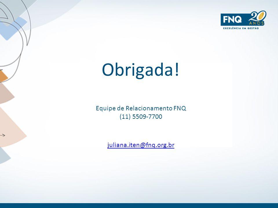 Obrigada! Equipe de Relacionamento FNQ (11) 5509-7700 juliana.iten@fnq.org.br