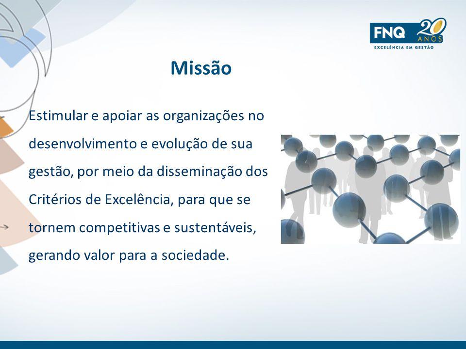 Missão Estimular e apoiar as organizações no desenvolvimento e evolução de sua gestão, por meio da disseminação dos Critérios de Excelência, para que