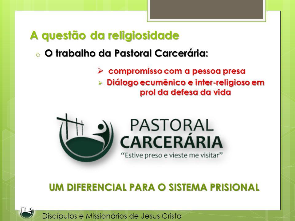 A questão da religiosidade o O trabalho da Pastoral Carcerária: Discípulos e Missionários de Jesus Cristo compromisso com a pessoa presa compromisso c