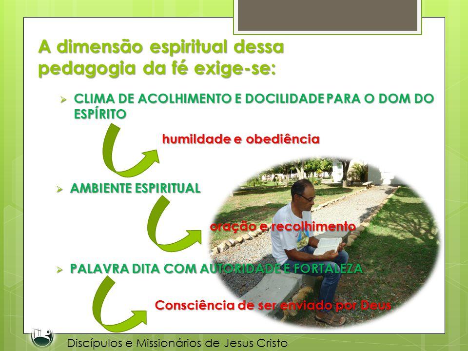 A dimensão espiritual dessa pedagogia da fé exige-se: CLIMA DE ACOLHIMENTO E DOCILIDADE PARA O DOM DO ESPÍRITO CLIMA DE ACOLHIMENTO E DOCILIDADE PARA