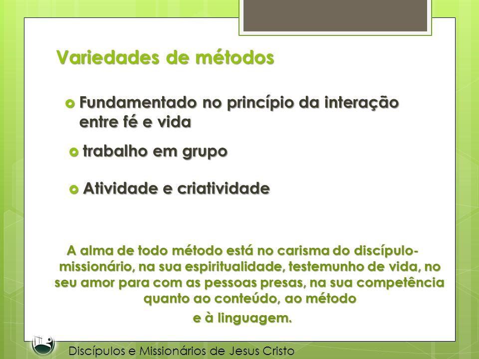 Variedades de métodos Discípulos e Missionários de Jesus Cristo Fundamentado no princípio da interação entre fé e vida Fundamentado no princípio da in