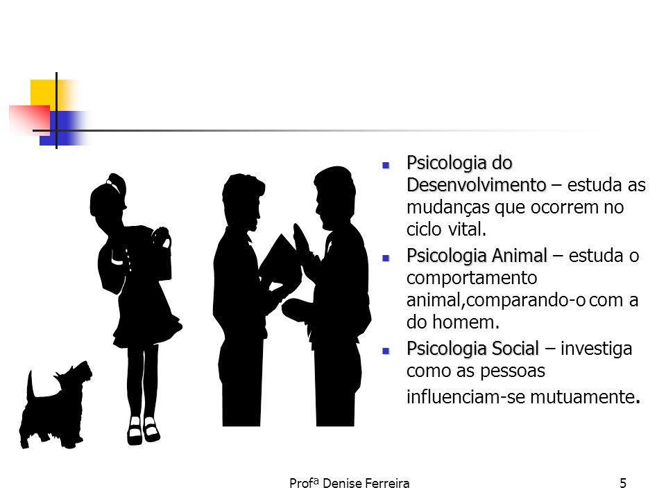 Profª Denise Ferreira6 Psicologia Diferencial Psicologia Diferencial- estuda as diferenças de idade, sexo, raças, capacidades, além de projetar pesquisas para medir as funções psicológicas.