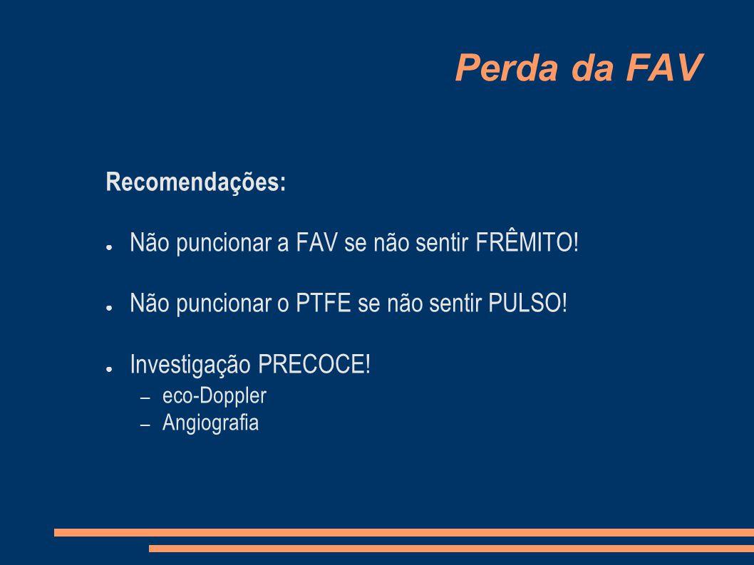 Perda da FAV Recomendações: Não puncionar a FAV se não sentir FRÊMITO.