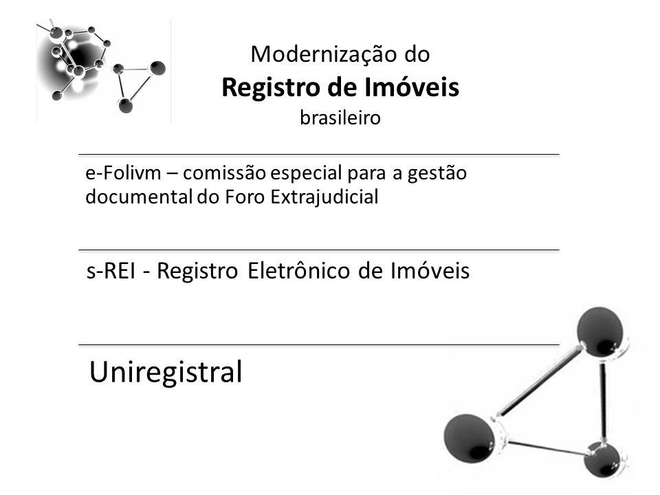 Modernização do Registro de Imóveis brasileiro e-Folivm – comissão especial para a gestão documental do Foro Extrajudicial s-REI - Registro Eletrônico de Imóveis Uniregistral