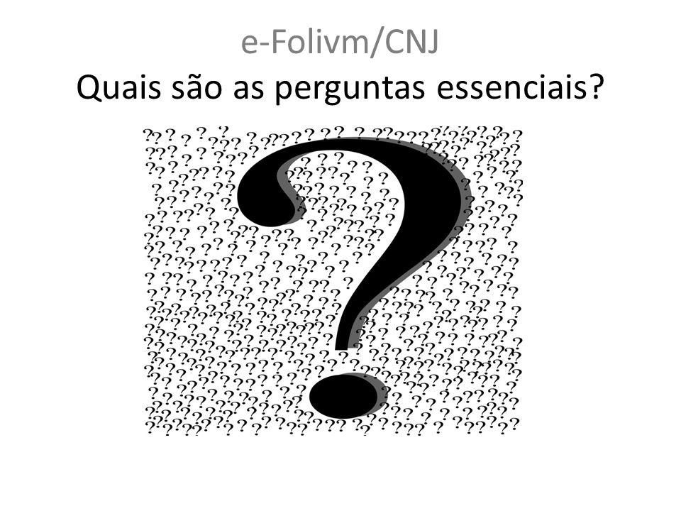 e-Folivm/CNJ Quais são as perguntas essenciais?