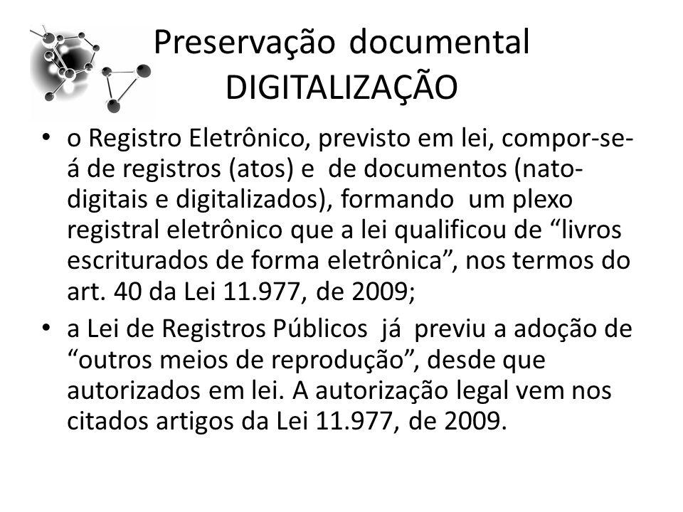 Preservação documental DIGITALIZAÇÃO o Registro Eletrônico, previsto em lei, compor-se- á de registros (atos) e de documentos (nato- digitais e digitalizados), formando um plexo registral eletrônico que a lei qualificou de livros escriturados de forma eletrônica, nos termos do art.