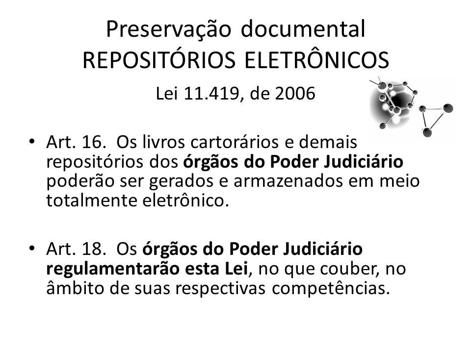 Preservação documental REPOSITÓRIOS ELETRÔNICOS Lei 11.419, de 2006 Art.