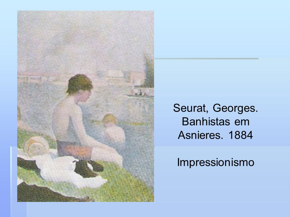 Seurat, Georges. Banhistas em Asnieres. 1884 Impressionismo