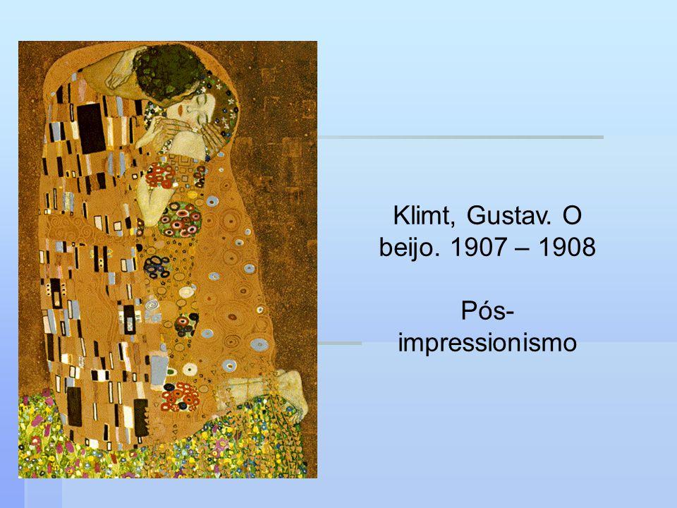 Klimt, Gustav. O beijo. 1907 – 1908 Pós- impressionismo