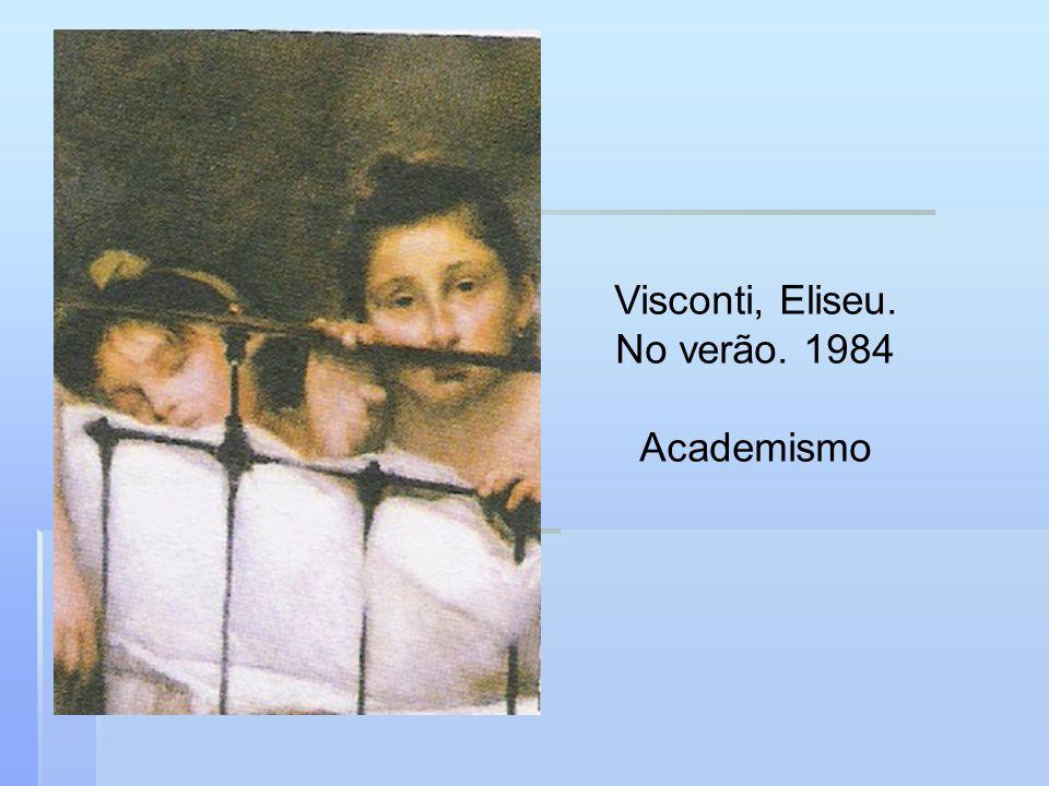 Visconti, Eliseu. No verão. 1984 Academismo