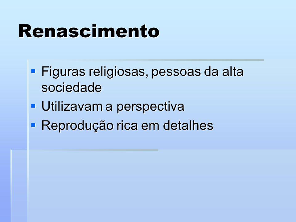 Renascimento Figuras religiosas, pessoas da alta sociedade Figuras religiosas, pessoas da alta sociedade Utilizavam a perspectiva Utilizavam a perspec