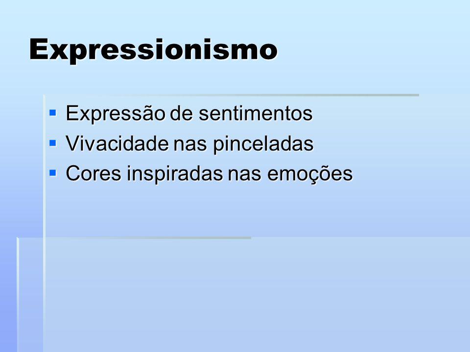 Expressionismo Expressão de sentimentos Expressão de sentimentos Vivacidade nas pinceladas Vivacidade nas pinceladas Cores inspiradas nas emoções Core