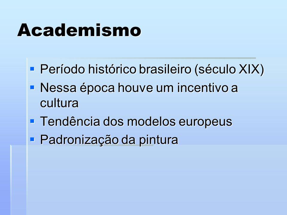 Academismo Período histórico brasileiro (século XIX) Período histórico brasileiro (século XIX) Nessa época houve um incentivo a cultura Nessa época ho