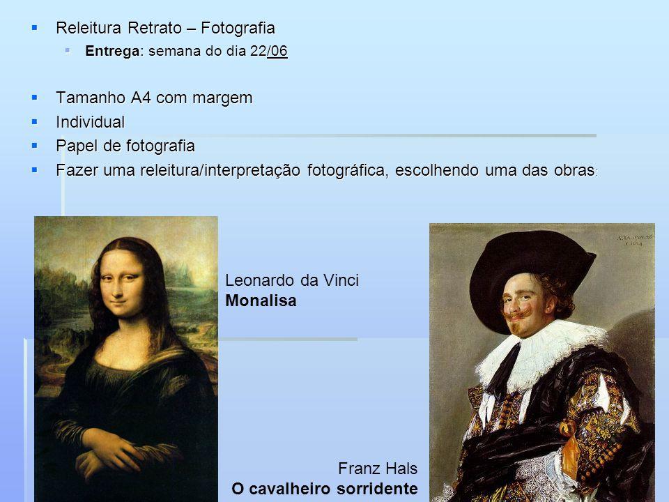 Releitura Retrato – Fotografia Releitura Retrato – Fotografia Entrega: semana do dia 22/06 Entrega: semana do dia 22/06 Tamanho A4 com margem Tamanho