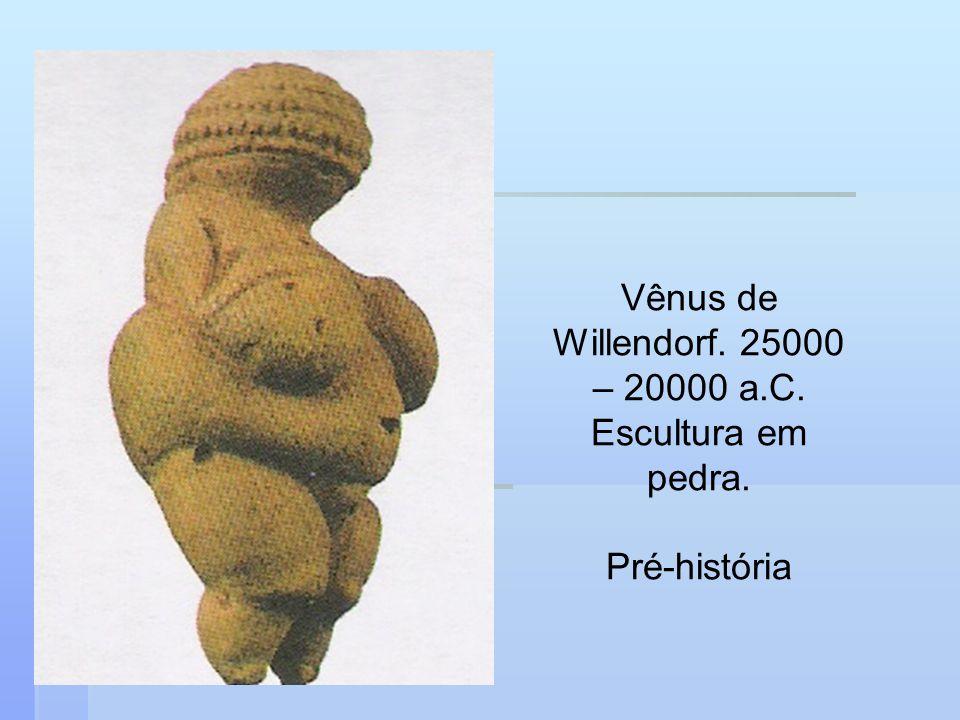 Vênus de Willendorf. 25000 – 20000 a.C. Escultura em pedra. Pré-história