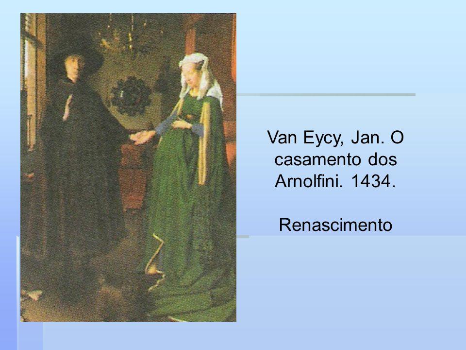 Van Eycy, Jan. O casamento dos Arnolfini. 1434. Renascimento