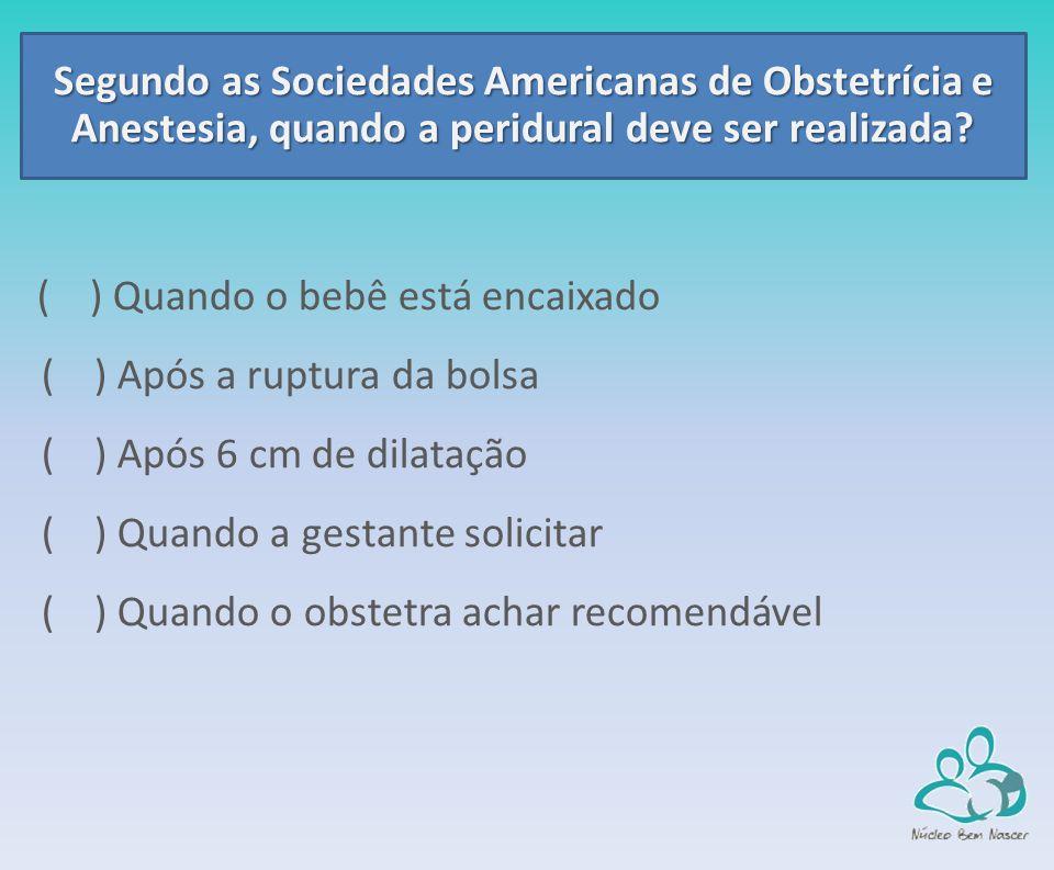 Segundo as Sociedades Americanas de Obstetrícia e Anestesia, quando a peridural deve ser realizada.