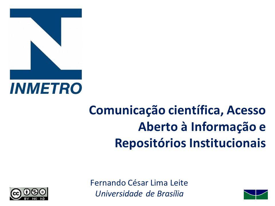 Fernando César Lima Leite Universidade de Brasília Comunicação científica, Acesso Aberto à Informação e Repositórios Institucionais
