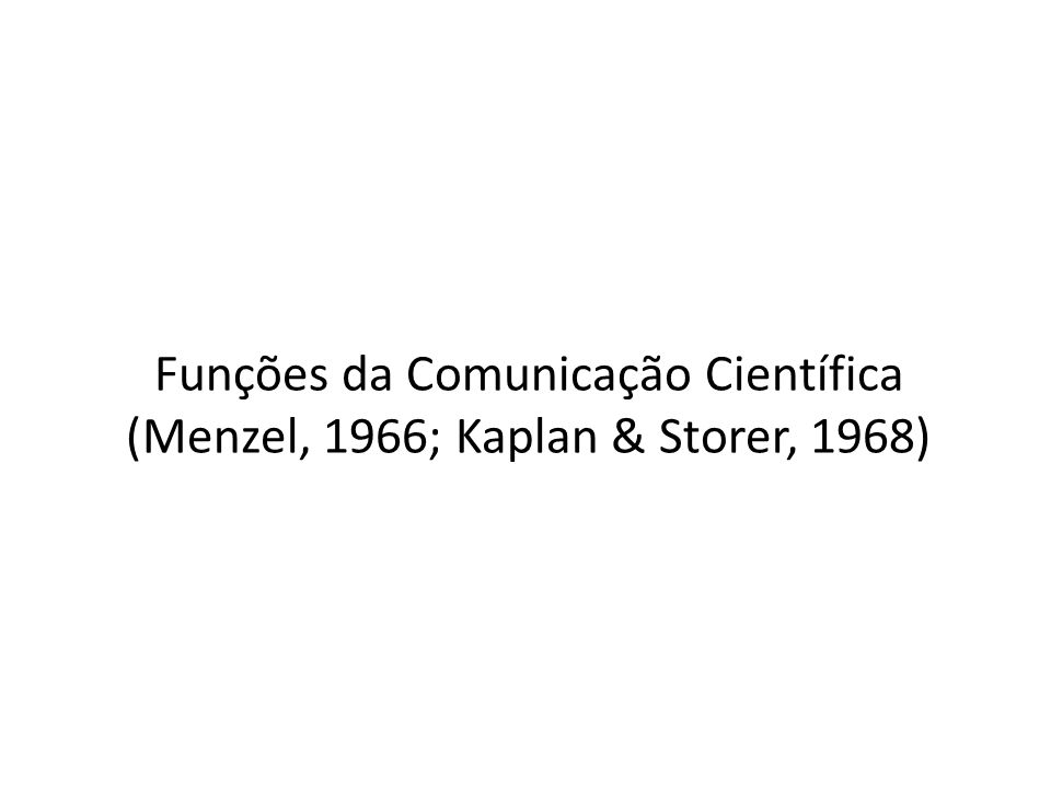 Funções da Comunicação Científica (Menzel, 1966; Kaplan & Storer, 1968)