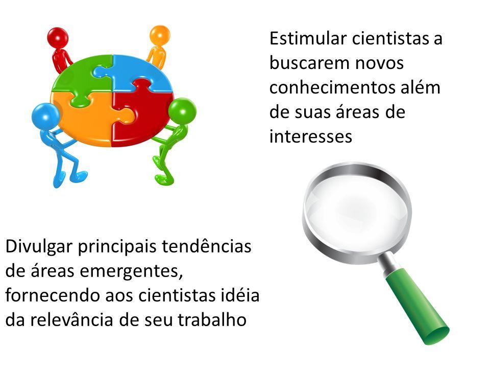 Estimular cientistas a buscarem novos conhecimentos além de suas áreas de interesses Divulgar principais tendências de áreas emergentes, fornecendo aos cientistas idéia da relevância de seu trabalho