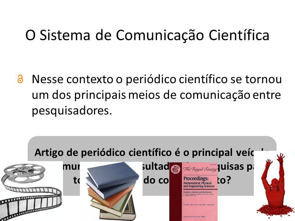 O Sistema de Comunicação Científica Nesse contexto o periódico científico se tornou um dos principais meios de comunicação entre pesquisadores.