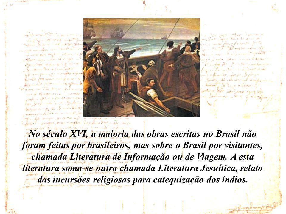 No século XVI, a maioria das obras escritas no Brasil não foram feitas por brasileiros, mas sobre o Brasil por visitantes, chamada Literatura de Infor