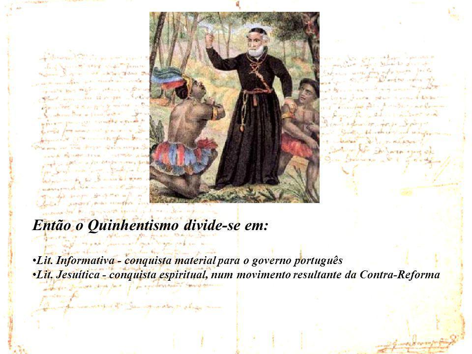 Então o Quinhentismo divide-se em: Lit. Informativa - conquista material para o governo português Lit. Jesuítica - conquista espiritual, num movimento