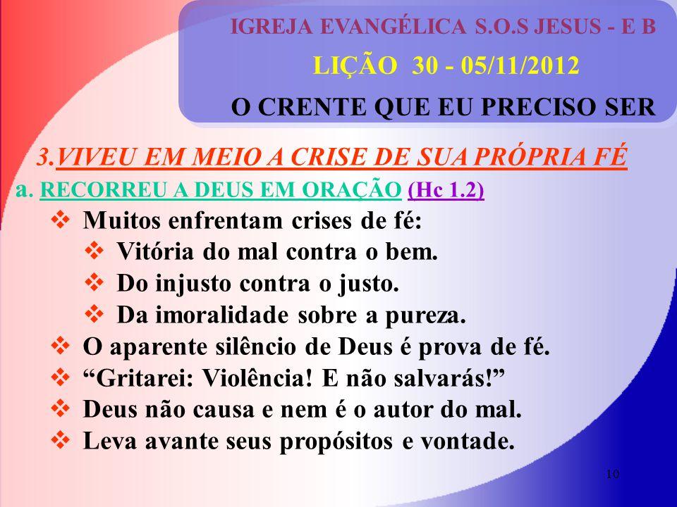 10 IGREJA EVANGÉLICA S.O.S JESUS - E B LIÇÃO 30 - 05/11/2012 O CRENTE QUE EU PRECISO SER 3.VIVEU EM MEIO A CRISE DE SUA PRÓPRIA FÉ a.