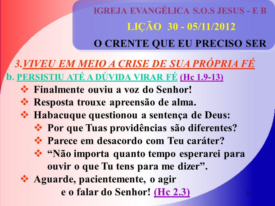 11 IGREJA EVANGÉLICA S.O.S JESUS - E B LIÇÃO 30 - 05/11/2012 O CRENTE QUE EU PRECISO SER 3.VIVEU EM MEIO A CRISE DE SUA PRÓPRIA FÉ b.