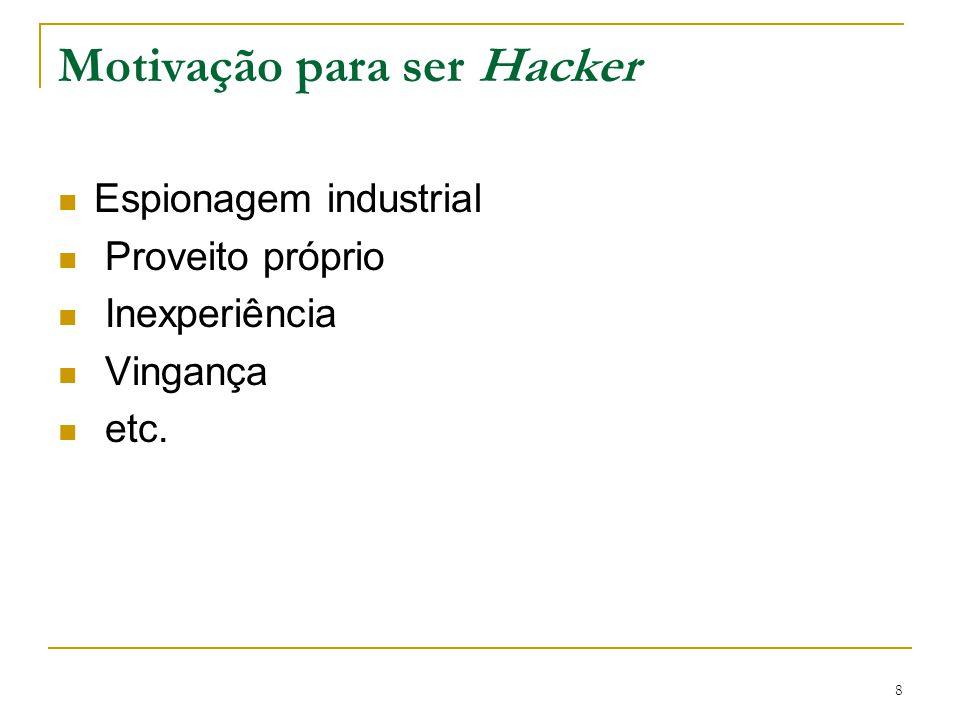 9 Espionagem Industrial : Alguma empresa pode contratar um hacker para invadir o sistema de seus concorrentes e descobrir planos, projetos, parcerias e investimentos.