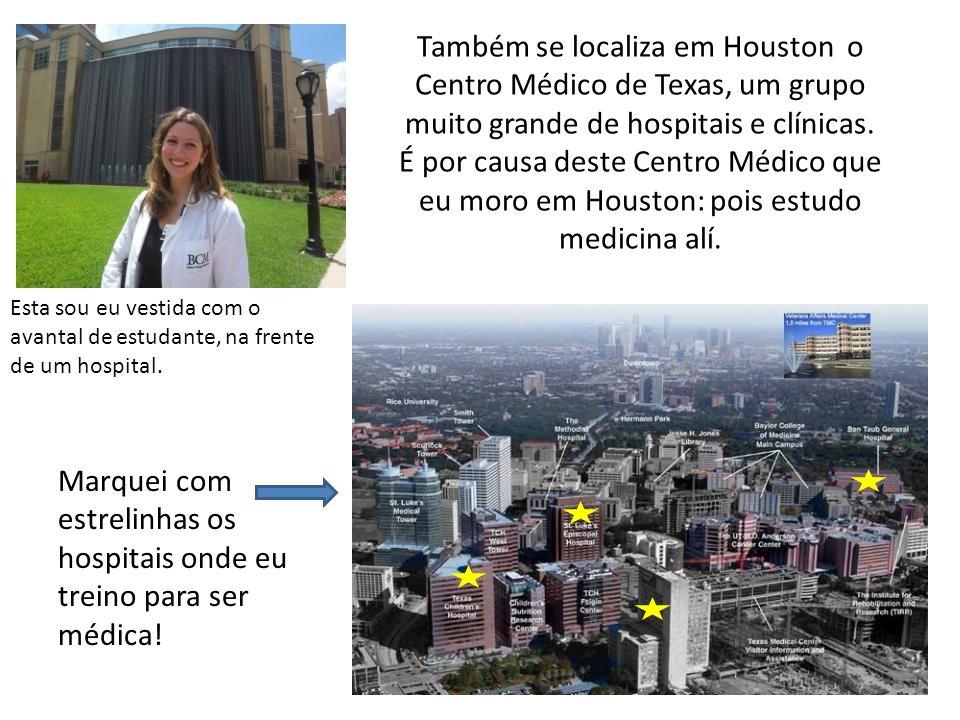 Também se localiza em Houston o Centro Médico de Texas, um grupo muito grande de hospitais e clínicas. É por causa deste Centro Médico que eu moro em