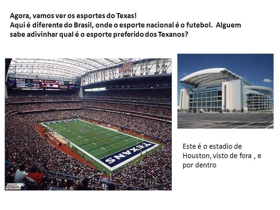 Agora, vamos ver os esportes do Texas! Aqui é diferente do Brasil, onde o esporte nacional é o futebol. Alguem sabe adivinhar qual é o esporte preferi