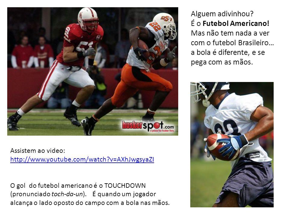 Alguem adivinhou? É o Futebol Americano! Mas não tem nada a ver com o futebol Brasileiro… a bola é diferente, e se pega com as mãos. Assistem ao video