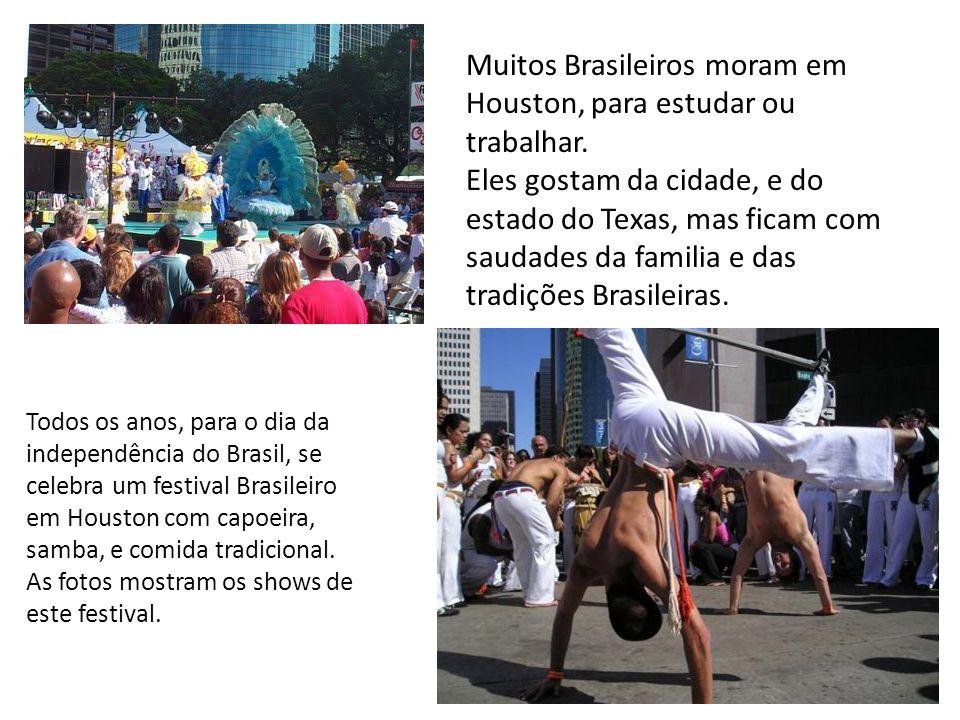 Muitos Brasileiros moram em Houston, para estudar ou trabalhar. Eles gostam da cidade, e do estado do Texas, mas ficam com saudades da familia e das t
