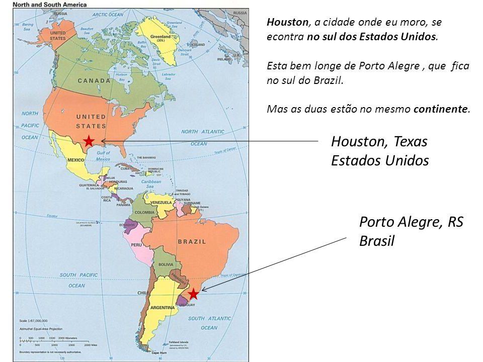 Houston, Texas Estados Unidos Porto Alegre, RS Brasil Houston, a cidade onde eu moro, se econtra no sul dos Estados Unidos. Esta bem longe de Porto Al