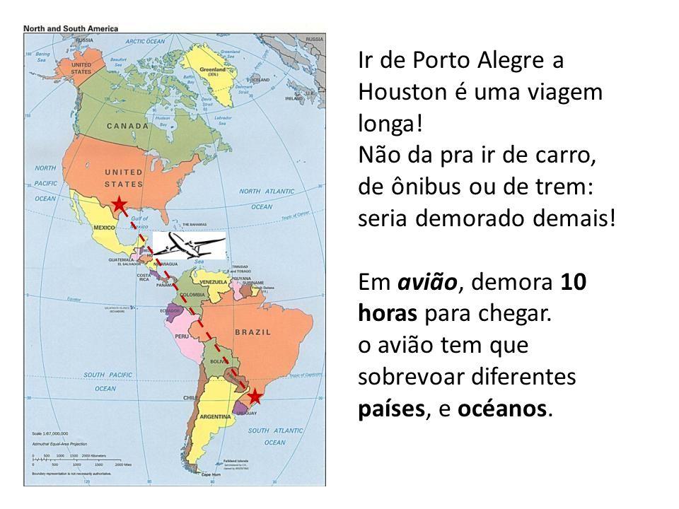 Ir de Porto Alegre a Houston é uma viagem longa! Não da pra ir de carro, de ônibus ou de trem: seria demorado demais! Em avião, demora 10 horas para c
