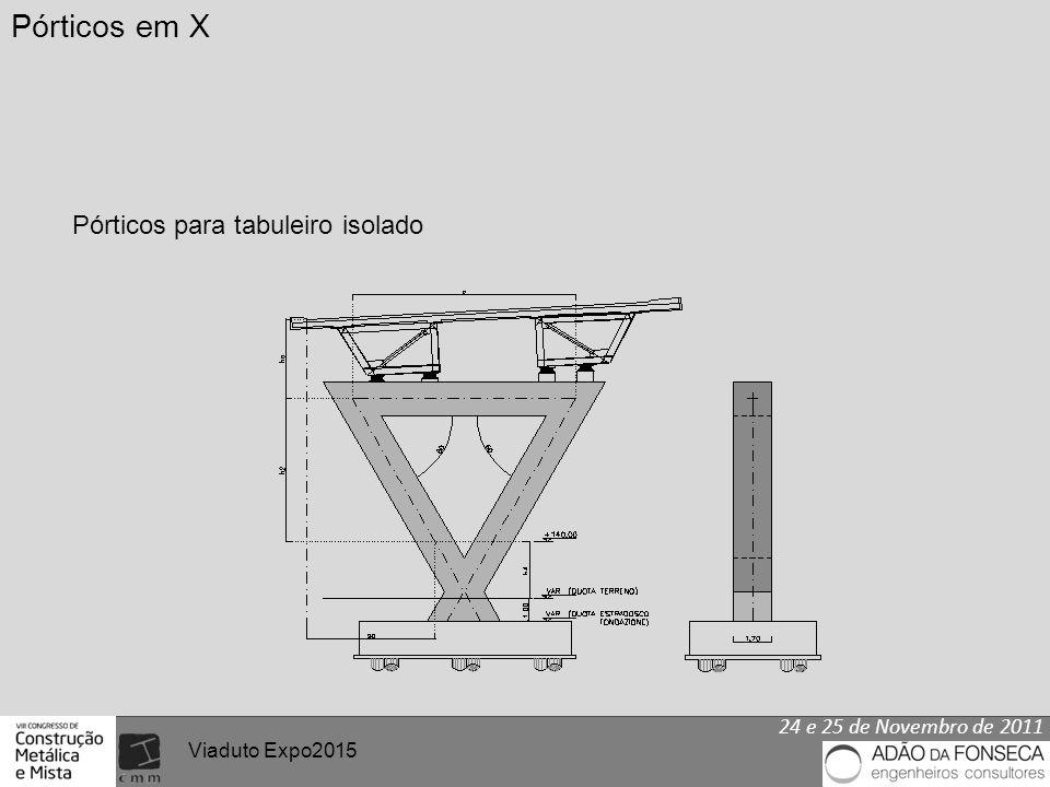 24 e 25 de Novembro de 2011 Viaduto Expo2015 Pórticos em X Pórticos para tabuleiro isolado