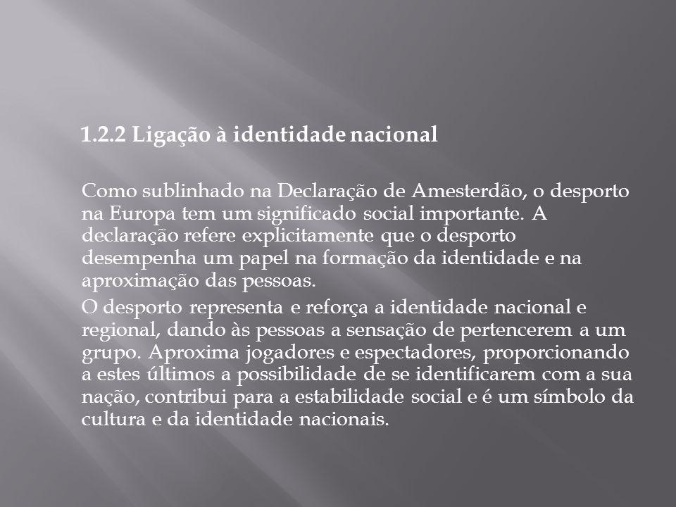1.2.2 Ligação à identidade nacional Como sublinhado na Declaração de Amesterdão, o desporto na Europa tem um significado social importante. A declaraç