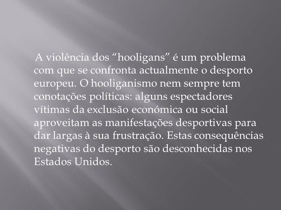 A violência dos hooligans é um problema com que se confronta actualmente o desporto europeu. O hooliganismo nem sempre tem conotações políticas: algun