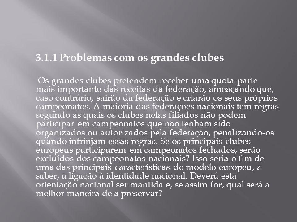 3.1.1 Problemas com os grandes clubes Os grandes clubes pretendem receber uma quota-parte mais importante das receitas da federação, ameaçando que, ca