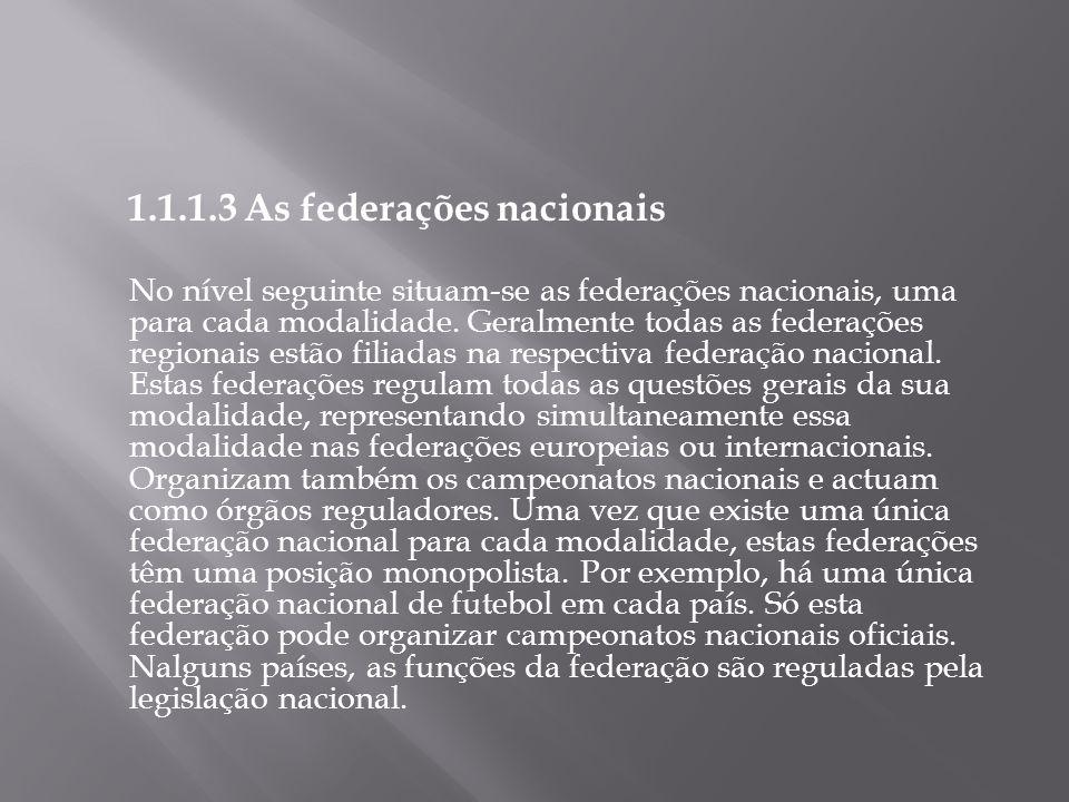 1.1.1.3 As federações nacionais No nível seguinte situam-se as federações nacionais, uma para cada modalidade. Geralmente todas as federações regionai
