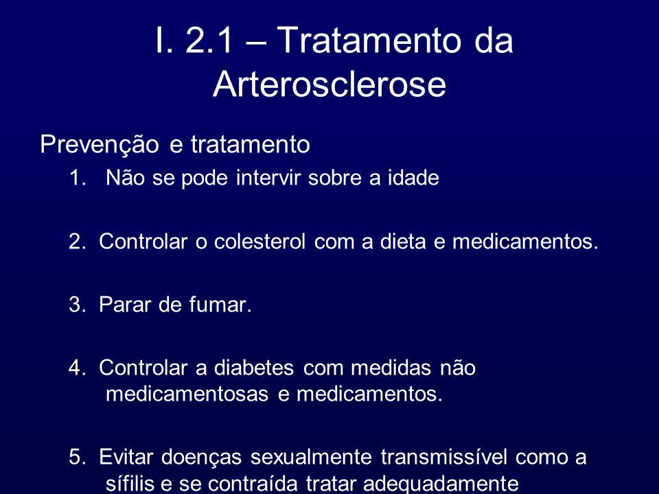 I. 2.1 – Tratamento da Arterosclerose Prevenção e tratamento 1.Não se pode intervir sobre a idade 2. Controlar o colesterol com a dieta e medicamentos